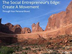 The Social Entrepreneur's Edge: Create A Movement Through Your Personal Brand http://marionchamberlain.com #Social Entrepreneurship