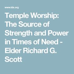 Temple Worship: The Source of Strength and Power in Times of Need - Elder Richard G. Scott