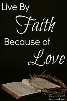Live By Faith Because of Love - http://www.mistyleask.com/live-by-faith-because-of-love/