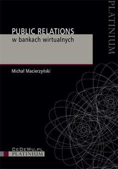 Public Relations w Bankach Wirtualnych - Macierzyński Michał za 41,99 zł   Książki empik.com