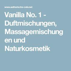 Vanilla No. 1 - Duftmischungen, Massagemischungen und Naturkosmetik