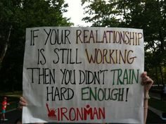 If your relationship is still working then you didn't train hard enough!