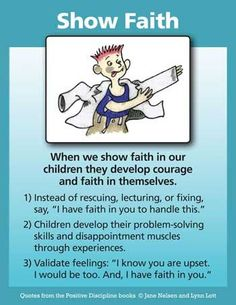 When we show faith in our children they develop courage and faith in themselves.