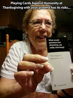 Playing Cards Against Humanity with your grandma …