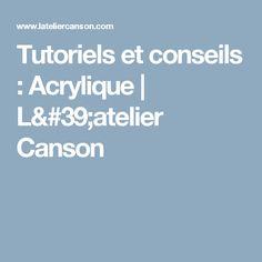 Tutoriels et conseils : Acrylique | L'atelier Canson