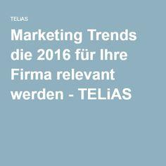 Marketing Trends die 2016 für Ihre Firma relevant werden - TELiAS