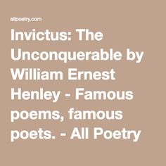 Invictus the unconquerable by william ernest henley famous poems