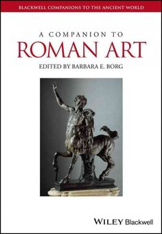 A companion to Roman art / edited by Barbara E. Borg