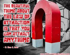 """""""The beautiful thing about the Law of Attraction is that you can attract anything."""" Dr. Steve G. Jones"""
