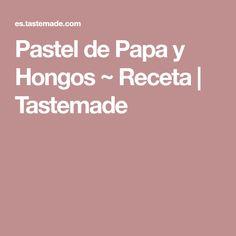 Pastel de Papa y Hongos ~ Receta | Tastemade