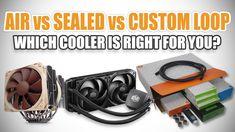 Air Coolers vs Sealed Coolers vs Custom Watercooling