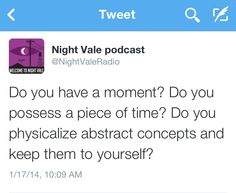 Do you have a moment? Do you possess a piece of time? Do you physicalize abstract concepts and keep them to yourself? #nightvale