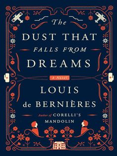We're reading THE DUST THAT FALLS FROM DREAMS, a gripping tale of love and war by Louis de Bernières.