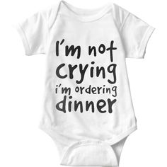 I'm Not Crying I'm Ordering Dinner White Baby Onesie | Sarcastic Me