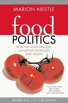 Food Politics: How the Food Industry Influences Nutrition, and Health, Revised and Expanded Edition (California Studies in Food and Culture)...