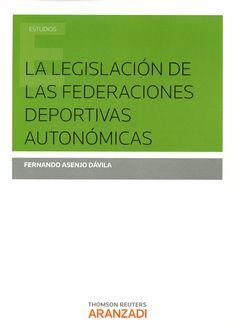 La legislación de las federaciones deportivas autonómicas / Fernando Asenjo Dávila. - 2015