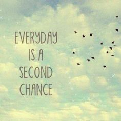 #Poster>>   Every day is a second chance    #quote #taolife