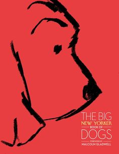 The Big New Yorker Book of Dogs by The New Yorker Magazine: Contributors include John Cheever, Susan Orlean, Roddy Doyle, Ian Frazier, Arthur Miller, John Updike, Roald Dahl, E. B. White, A. J. Liebling, Alexandra Fuller, Jerome Groopman, Jeffrey Toobin, T. Coraghessan Boyle, Ogden Nash, Donald Barthelme, Jonathan Lethem, Mark Strand, Anne Sexton, and Cathleen Schine. Complete with a Foreword by Malcolm Gladwell and a new essay by Adam Gopnik on James Thurber's Dogs. Awesome! #New_Yorker #Dogs