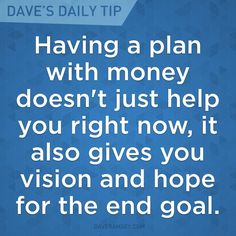 """""""Having a plan with money doesn't just help you right now, it also gives you vision and hope for the end goal."""" - Dave Ramsey"""