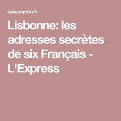 Lisbonne: les adresses secrètes de six Français - L'Express