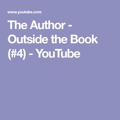 The Author - Outside the Book (#4) - YouTube
