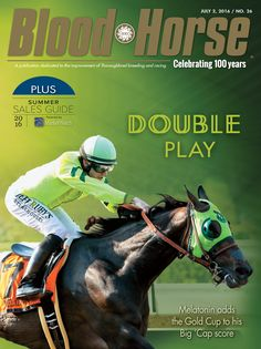 July 2, 2016, Issue 26. Double Play: Melatonin adds the Gold Cup to his Big 'Cap score. Also in this issue: The Summer Sales Guide. Buy this issue: http://shop.bloodhorse.com/products/blood-horse-july-2-2016-print