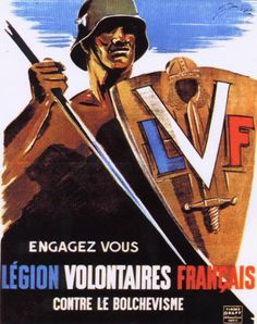 """""""Join the French Volunteers Legion Against Bolshevism"""". la Légion des volontaires français contre le bolchévisme (LVF). The LVF was created on July 8, 1941, 15 days after the start of Operation Barbarossa (Germany's invasion of the USSR). In 1944 it was integrated into the SS Charlemagne Division. The LVF emblem was the French tricolor flag."""