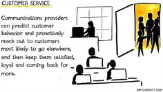 Communications providers can predict customer behavior and proactively reach out to customers most likely to go elsewhere, and then keep them satisfied, loyal and coming back for more. Customer Behaviour, Behavior, Big Data, Customer Service, Comebacks, Consumer Behaviour, Statistics