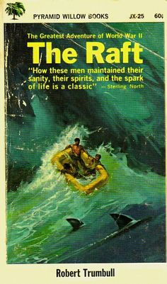 THE RAFT - The Greatest Adventure of World War II [Paperback] [Jan . by Trumbull, Robert: Pyramid Willow books Paperback - Sperry Books Adventure World, Greatest Adventure, War Novels, Paperback Books, Rafting, Sperry, Book Covers, Retro, Artwork