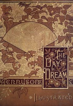 Front cover from The day dream, by Alfred, Lord Tennyson, illustrated under the supervision of George T. Andrew. New york, circa 1885.