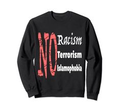 No Racism, No Terrorism, No Islamophobia Sweatshirt MUGAMBO Safety Slogans, Anti Racism, Health And Safety, Suits You, Graphic Sweatshirt, T Shirt, Free Delivery, Fashion Brands, Shirt Designs