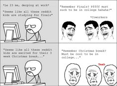 Working vs college during finals week - Read the best rage comics.