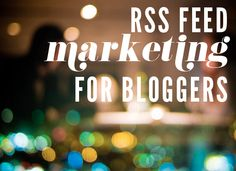 6 Tips for Getting the Most Out of Your RSS Feed