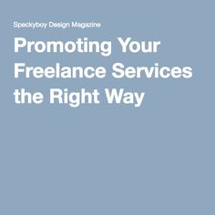 Promoting Your Freelance Services the Right Way