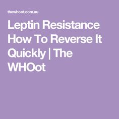 Leptin Resistance How To Reverse It Quickly | The WHOot