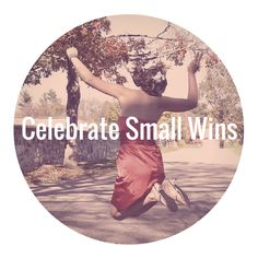 Celebrate Your Small Wins