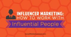 Influencer Marketing: How to Work With Influential People : Social Media Examiner Social Media Tips, Social Media Marketing, Digital Marketing, Affiliate Marketing, Sales And Marketing, Internet Marketing, Marketing Ideas, Marketing Tools, Social Media Influencer