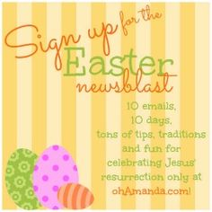 10 emails, 10 days, tons of tips, traditions and fun for celebrating Jesus' resurrection! Easter newsblast from ohAmanda.com