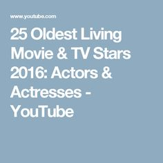 25 Oldest Living Movie & TV Stars 2016: Actors & Actresses - YouTube