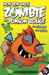 Mon bon gros zombie de poisson rouge t03:les ailerons de la colère