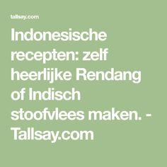 Indonesische recepten: zelf heerlijke Rendang of Indisch stoofvlees maken. - Tallsay.com