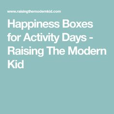 Happiness Boxes for Activity Days - Raising The Modern Kid