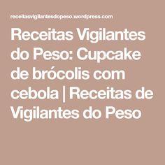 Receitas Vigilantes do Peso: Cupcake de brócolis com cebola | Receitas de Vigilantes do Peso