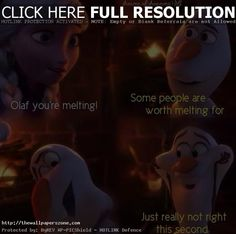 """""""Some people are worth melting for."""" - Olaf"""