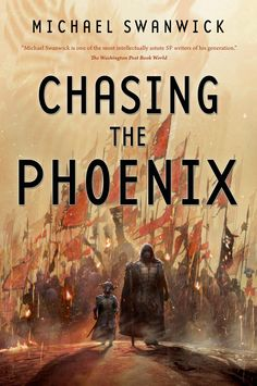 Chasing the Phoenix by Michael Swanwick | Hardcover: 320 pages Publisher: Tor Books (August 11, 2015)