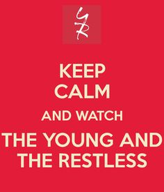KEEP CALM AND WATCH THE YOUNG AND THE RESTLESS