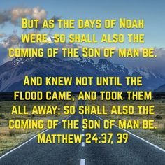 Matthew But as the days of Noah were, so shall also the coming of the Son of man be. Book Of Matthew, Matthew 24, Bible Verses Quotes, Bible Scriptures, Bible Mapping, Jesus Is Coming, Bible Encouragement, The Son Of Man, God First