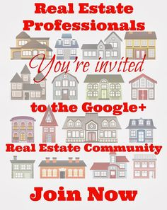 Real Estate Professionals   You're invited  !  Join one of Google+'s great Real Estate Communities where Real Estate ideas are shared to contribute to your Real Estate success!