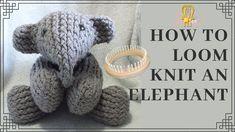 How to Loom Knit an Elephant Loom Knitting Blanket, Round Loom Knitting, Loom Knitting Stitches, Knifty Knitter, Loom Knitting Projects, Knitted Blankets, Loom Animals, Knit Animals, Loom Crochet