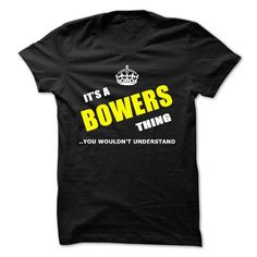 Its a BOWERS thing You  wouldnt understand  T Shirt, Hoodie, Sweatshirt